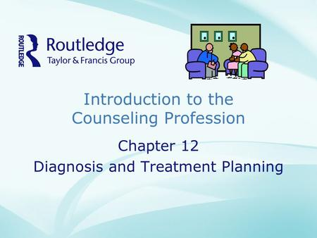 Introduction to the Counseling Profession Chapter 12 Diagnosis and Treatment Planning.
