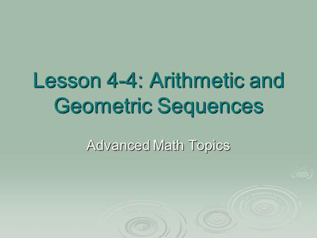 Lesson 4-4: Arithmetic and Geometric Sequences Advanced Math Topics.