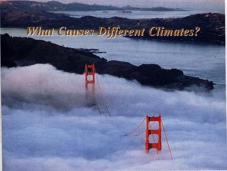 What Causes Different Climates? Map of World Climates Presentation Outline: I.Significance of climate II.Global climate controls III.Short-term climate.