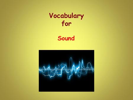 Vocabulary for Sound. The sound of the phone caused Kara to answer it. The noise something makes.