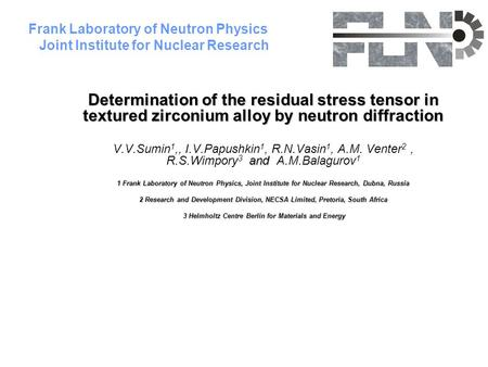 Frank Laboratory of Neutron Physics Joint Institute for Nuclear Research Determination of the residual stress tensor in textured zirconium alloy by neutron.