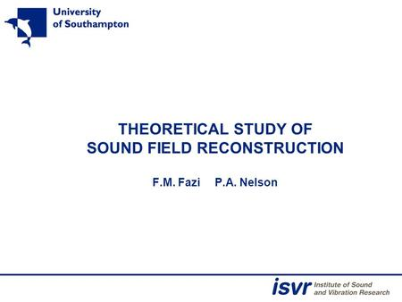THEORETICAL STUDY OF SOUND FIELD RECONSTRUCTION F.M. Fazi P.A. Nelson.