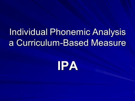 Individual Phonemic Analysis a Curriculum-Based Measure IPA.