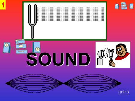 SOUND SOUND intro1 Remember: Waves transport ENERGY2.
