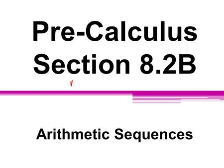 Pre-Calculus Section 8.2B Arithmetic Sequences