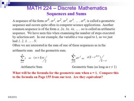 1 9/8/2015 MATH 224 – Discrete Mathematics Sequences and Sums A sequence of the form ar 0, ar 1, ar 2, ar 3, ar 4, …, ar n, is called a geometric sequence.