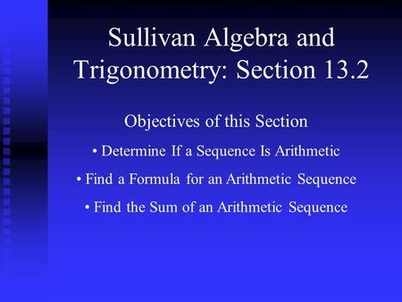 Sullivan Algebra and Trigonometry: Section 13.2 Objectives of this Section Determine If a Sequence Is Arithmetic Find a Formula for an Arithmetic Sequence.