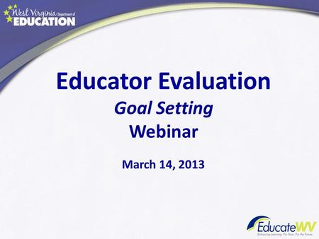 Educator Evaluation Goal Setting Webinar March 14, 2013.