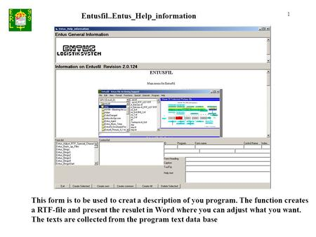 Entusfil..Entus_Help_information 1 This form is to be used to creat a description of you program. The function creates a RTF-file and present the resulet.
