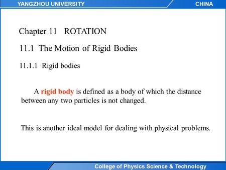 College of Physics Science & Technology YANGZHOU UNIVERSITYCHINA Chapter 11ROTATION 11.1 The Motion of Rigid Bodies 11.1.1Rigid bodies A rigid body is.