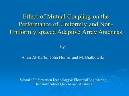 Effect of Mutual Coupling on the Performance of Uniformly and Non- Uniformly spaced Adaptive Array Antennas by: Amin Al-Ka'bi, John Homer and M. Bialkowski.