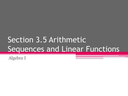 Section 3.5 Arithmetic Sequences and Linear Functions Algebra I.