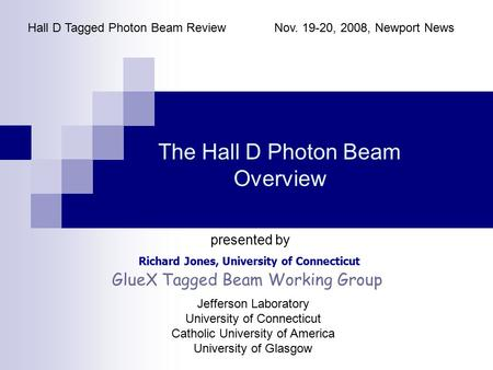 The Hall D Photon Beam Overview Richard Jones, University of Connecticut Hall D Tagged Photon Beam ReviewNov. 19-20, 2008, Newport News presented by GlueX.