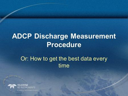 ADCP Discharge Measurement Procedure Or: How to get the best data every time.