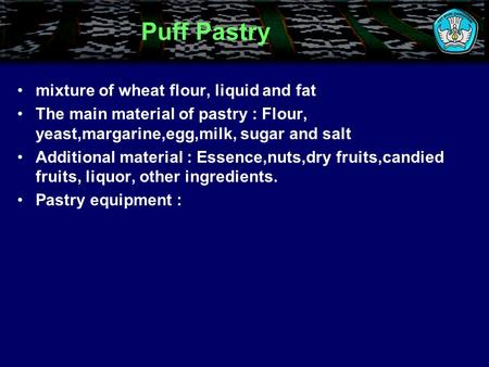 Puff Pastry mixture of wheat flour, liquid and fat The main material of pastry : Flour, yeast,margarine,egg,milk, sugar and salt Additional material :