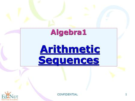CONFIDENTIAL 1 Algebra1 Arithmetic Sequences. CONFIDENTIAL 2 Warm Up Identify the correlation you would expect to see between each pair of data sets.