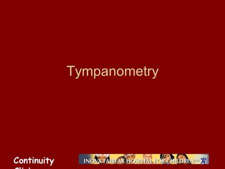 Continuity Clinic Tympanometry. Continuity Clinic Objectives Identify the uses and limitations of tympanometry and SGAR in the diagnosis of otitis media.