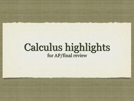 Calculus highlights for AP/final review. *Common methods for evaluating finite limits analytically (that don't work with direct substitution): 1) Factor: