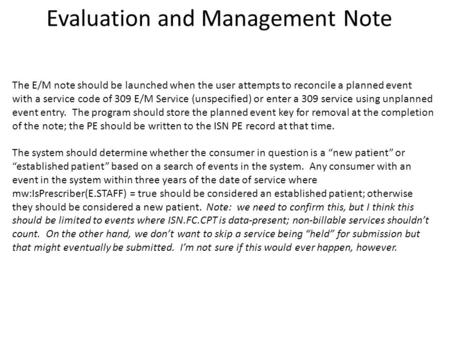 Evaluation and Management Note The E/M note should be launched when the user attempts to reconcile a planned event with a service code of 309 E/M Service.