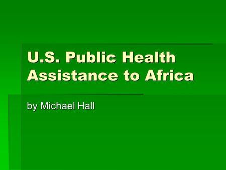 U.S. Public Health Assistance to Africa by Michael Hall.