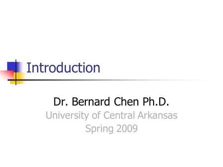 Introduction Dr. Bernard Chen Ph.D. University of Central Arkansas Spring 2009.