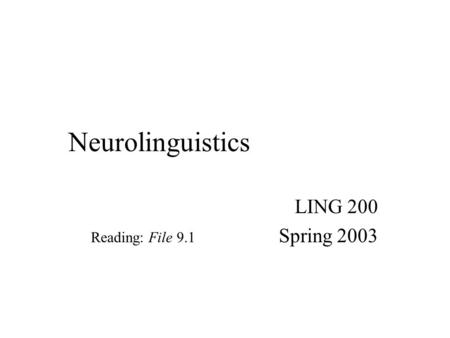 Neurolinguistics LING 200 Spring 2003 Reading: File 9.1.