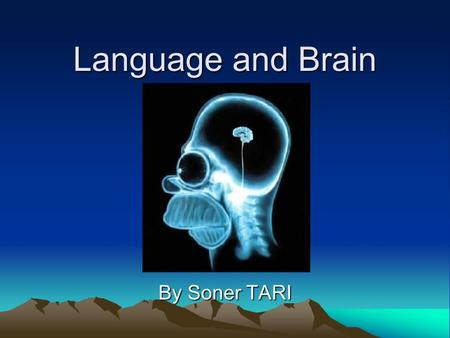 Language and Brain By Soner TARI. Language Acquisition Language is human specific Critical Period in First Language: –Acquisition of L1 is impaired after.