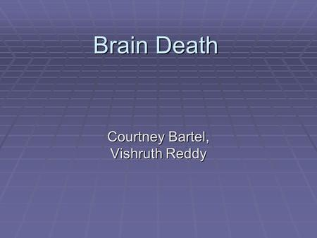 Brain Death Courtney Bartel, Vishruth Reddy. What is Brain Death?  Brain Death is defined as irreversible unconsciousness with complete loss of brain.
