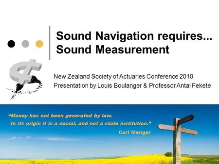 "Sound Navigation requires... Sound Measurement ""Money has not been generated by law. In its origin it is a social, and not a state institution."" Carl Menger."