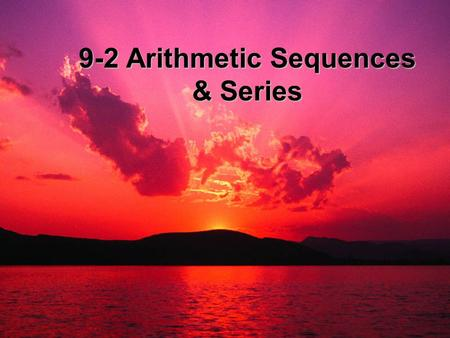 9-2 Arithmetic Sequences & Series.  When another famous mathematician was in first grade, his teacher asked the class to add up the numbers one through.