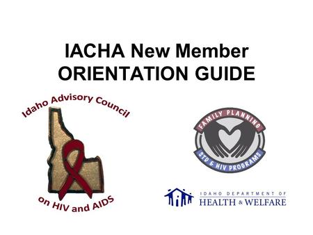IACHA New Member ORIENTATION GUIDE. Welcome to IACHA! As a new member, you will be provided the following: On online tutorial (you are viewing this now!)