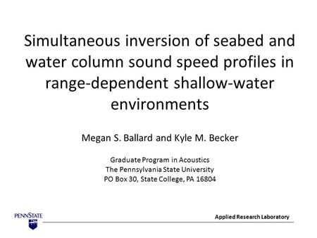 Simultaneous inversion of seabed and water column sound speed profiles in range-dependent shallow-water environments Megan S. Ballard and Kyle M. Becker.