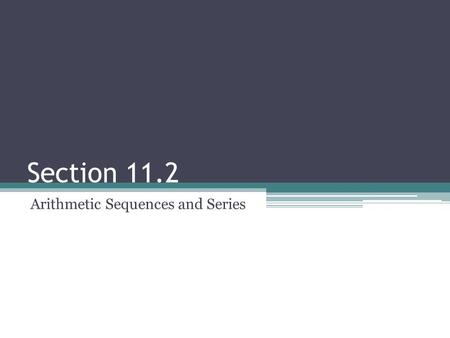 Section 11.2 Arithmetic Sequences and Series. Arithmetic Sequences & Series Arithmetic SequencesArithmetic Series 2, 4, 6, 8,… 9, 5, 1, -3,… 7, 11/2,