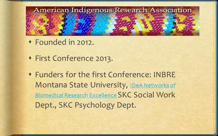  Founded in 2012.  First Conference 2013.  Funders for the first Conference: INBRE Montana State University, IDeA Networks of Biomedical Research Excellence.