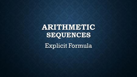 ARITHMETIC SEQUENCES Explicit Formula. ARITHMETIC SEQUENCE A sequence of numbers where each number is increased or decreased by the same amount to get.