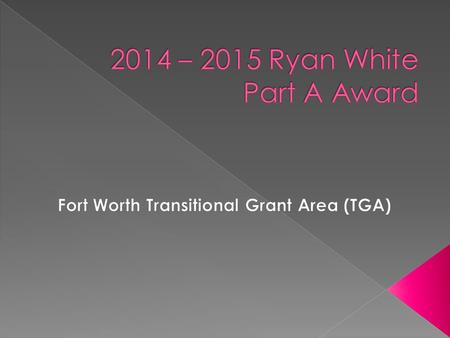 " Award period 3/1/14 – 2/28/15  Total Award is made up of three ""sections"": › Formula – funds provided to an area based on HIV infections / AIDS cases."