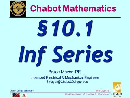 MTH16_Lec-14_sec_10-1_Infinite_Series.pptx 1 Bruce Mayer, PE Chabot College Mathematics Bruce Mayer, PE Licensed Electrical &