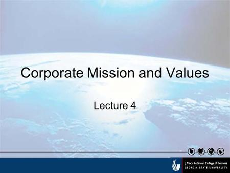 Corporate Mission and Values Lecture 4. Robinson College of Business Mission--The J. Mack Robinson College of Business is committed to excellence in the.