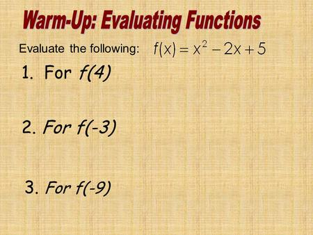 Evaluate the following: 1. For f(4) 2. For f(-3) 3. For f(-9)