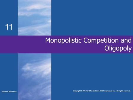 Monopolistic Competition and Oligopoly 11 McGraw-Hill/Irwin Copyright © 2012 by The McGraw-Hill Companies, Inc. All rights reserved.