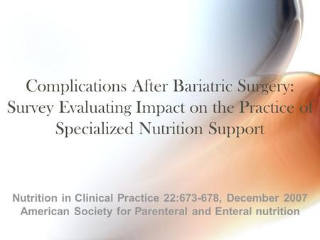 Complications After Bariatric Surgery: Survey Evaluating Impact on the Practice of Specialized Nutrition Support Nutrition in Clinical Practice 22:673-678,