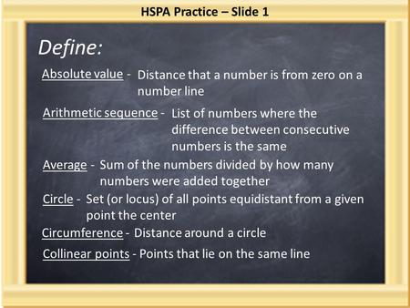 Define: HSPA Practice – Slide 1 Absolute value - Distance that a number is from zero on a number line Arithmetic sequence - List of numbers where the difference.