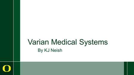 Varian Medical Systems By KJ Neish. History ›Originally incorporated in 1948 as Varian Associates, Inc. ›Changed name to Varian Medical Systems, Inc.
