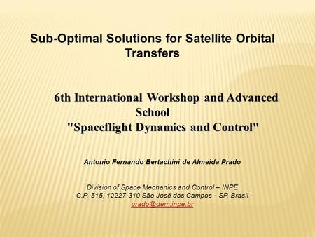 Sub-Optimal Solutions for Satellite Orbital Transfers 6th International Workshop and Advanced School 6th International Workshop and Advanced School Spaceflight.
