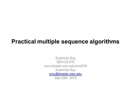 Practical multiple sequence algorithms Sushmita Roy BMI/CS 576  Sushmita Roy Sep 24th, 2013.