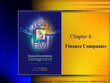 Finance Companies Chapter 6 © 2006 The McGraw-Hill Companies, Inc., All Rights Reserved. K. R. Stanton.