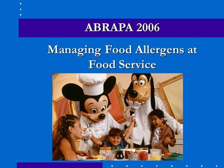 ABRAPA 2006 Managing Food Allergens at Food Service ABRAPA 2006.