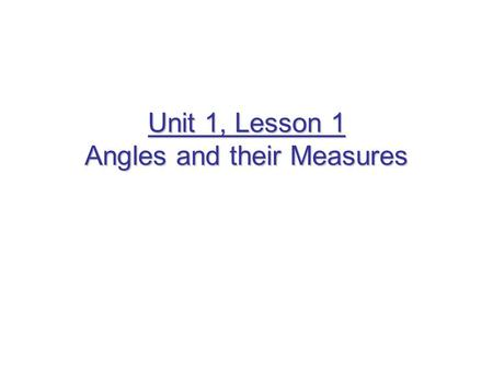 Unit 1, Lesson 1 Angles and their Measures. What is an angle? Two rays with the same Endpoint.