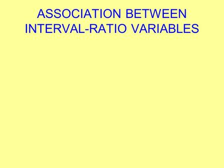 ASSOCIATION BETWEEN INTERVAL-RATIO VARIABLES. Scattergrams Allow quick identification of important features of relationship between interval-ratio variables.