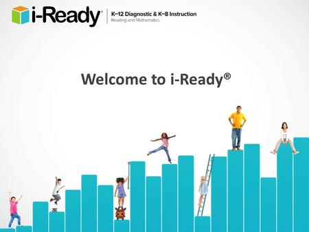 Welcome to i-Ready®. Welcome to i-Ready This year, your child's school will be implementing i-Ready, an engaging online assessment and instruction program.